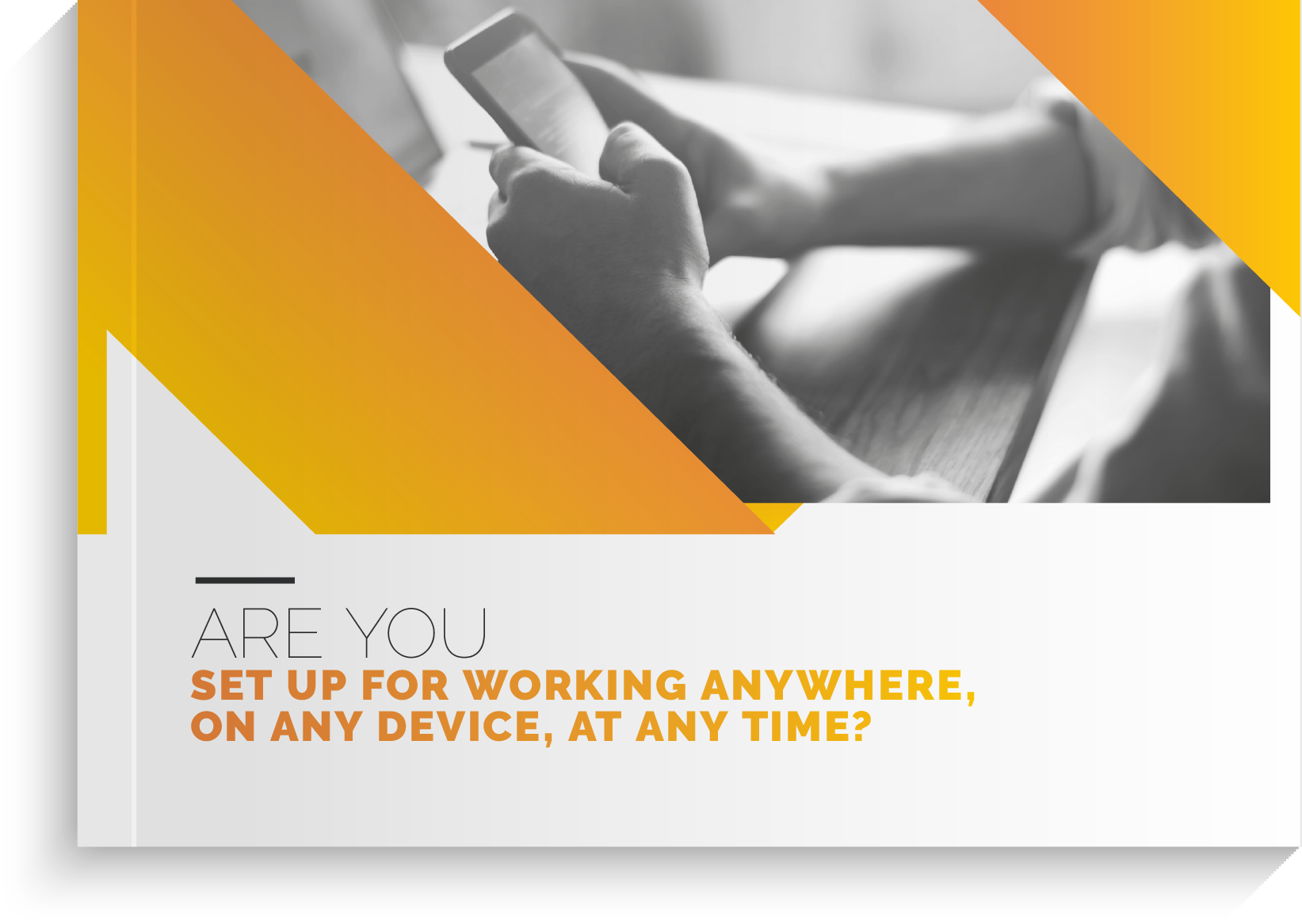 Can you work anywhere, at any time, and on any device?