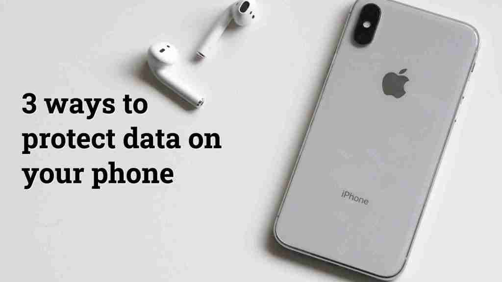 3 Quick Ways to Secure Data on your Phone