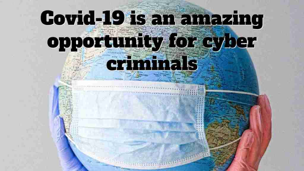 Covid-19 is an amazing opportunity for cyber criminals