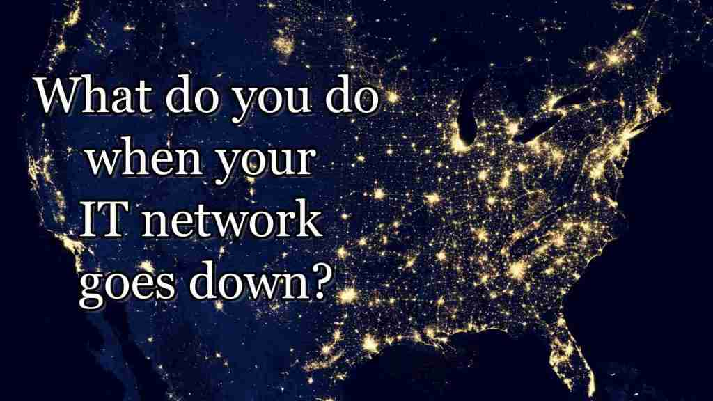 What do you do when your IT network goes down?