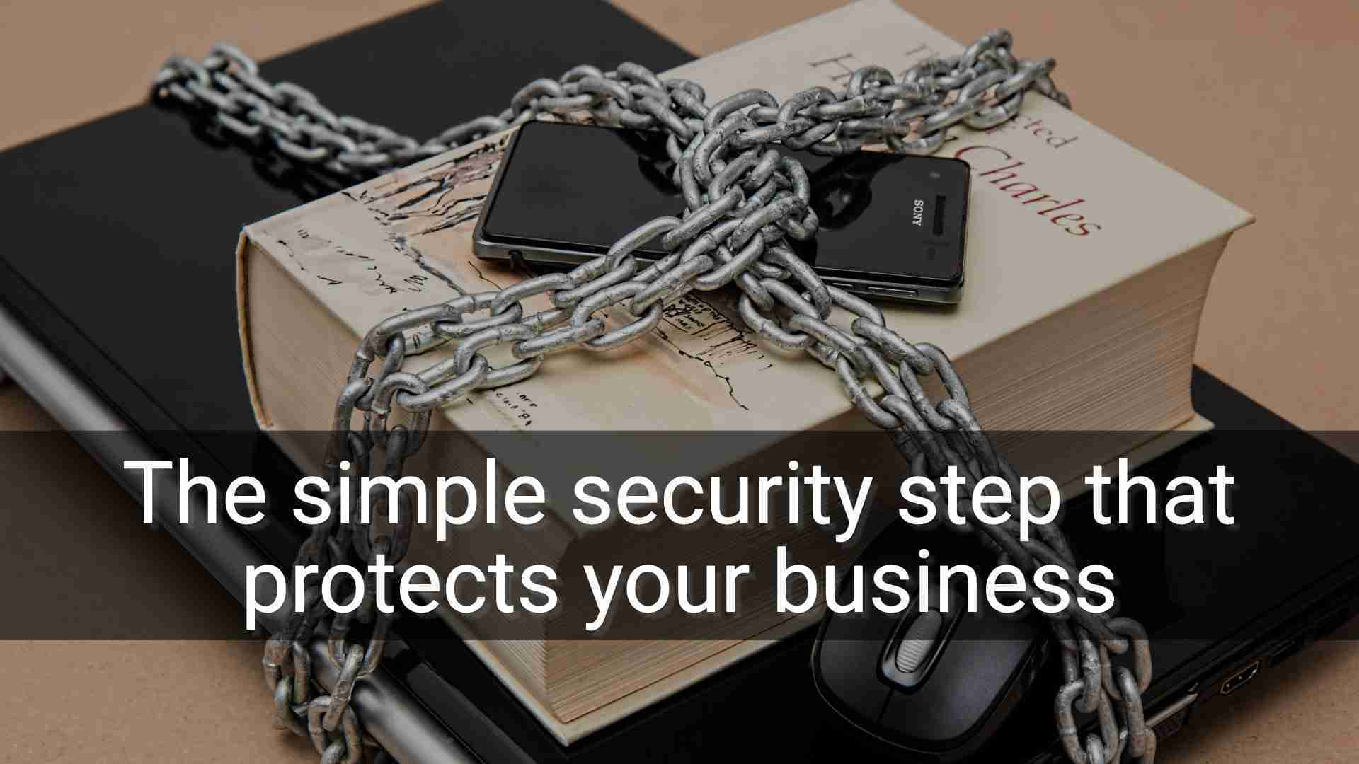 The simple security step that protects your business