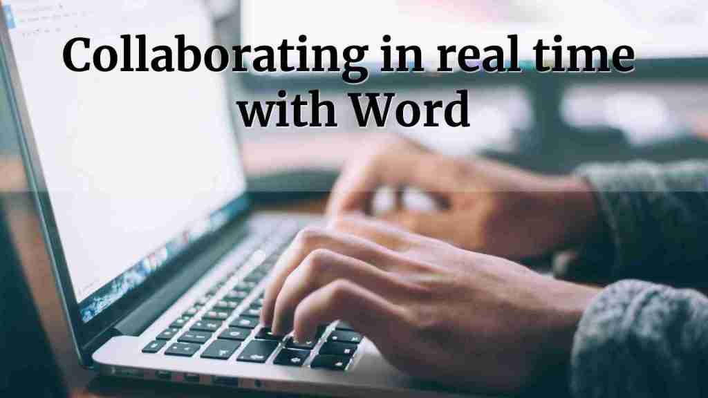 Collaborating in real time with Word